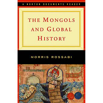 The Mongols and Global History - A Norton Documents Reader by Morris R