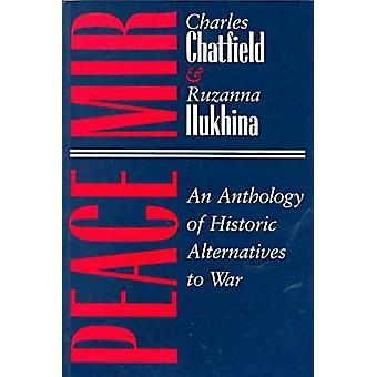 Peace/Mir - Anthology of Historic Alternatives to War by Charles Chatf