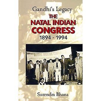Gandhi's Legacy - de Natal Indian Congress 1894-1994 door Surendra Bhan