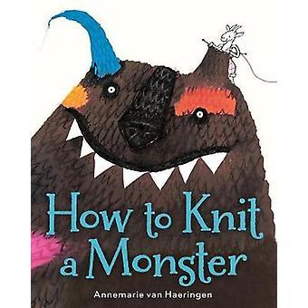 How to Knit a Monster by Annemarie van Haeringen - 9781328842107 Book