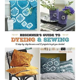 A Beginner's Guide to Dyeing and Sewing - 12 Step-by-Step Lessons and