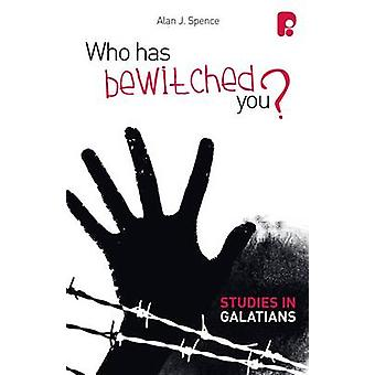 Who Has Bewitched You? A Study in Galatians by Alan J. Spence - 97818