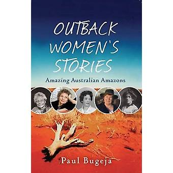 Outback Women's Stories - Amazing Australian Amazons by Paul Bugeja -