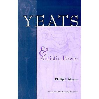 Yeats and Artistic Power (New edition) by Phillip L. Marcus - 9780815