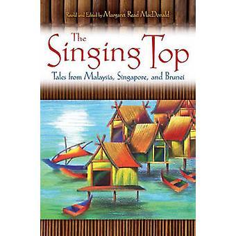 Die singende Top - Geschichten aus Malaysia - Singapur- und Brunei von Marg