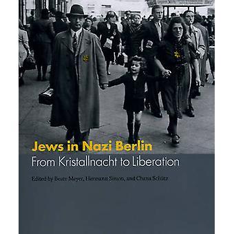 Juden in Nazi-Berlin - vom Kristallnacht zur Befreiung von Beate Meyer