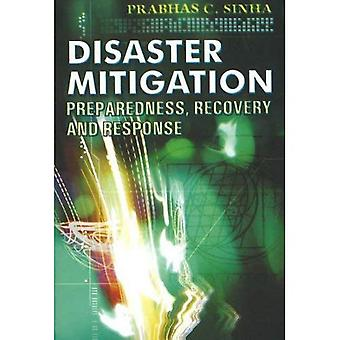 Disaster Mitigation: Preparedness, Recovery and Response