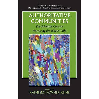 Authoritative Communities  The Scientific Case for Nurturing the Whole Child by Kovner Kline & Kathleen