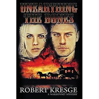Unearthing the Bones by Kresge & Robert