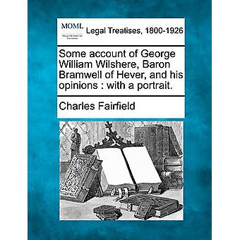 Vissa hänsyn till George William Wilshere Baron Bramwell Hever och hans åsikter med ett porträtt. av Fairfield & Charles