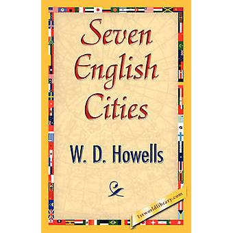 Seven English Cities by W. D. Howells & D. Howells