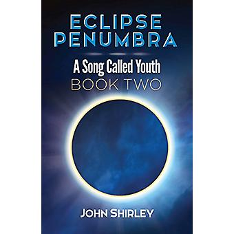Eclipse Penumbra - A Song Called Youth Trilogy Book Two by John Shirle