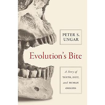 Evolution's Bite - A Story of Teeth - Diet - and Human Origins by Evol