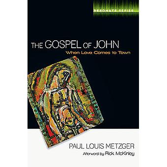 The Gospel of John - When Love Comes to Town by Paul L Metzger - Leona