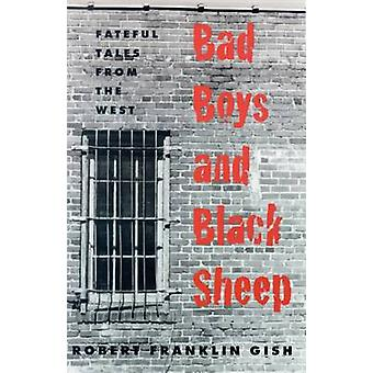 Bad Boys and Black Sheep - Fateful Tales from the West - 9780874172805