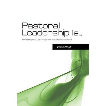Pastoral Leadership Is... - How to Shepherd God's People with Passion