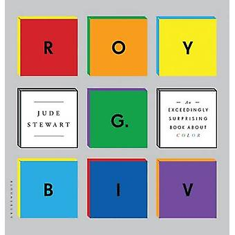 Roy G. Biv - An Exceedingly Surprising Book about Color by Jude Stewar