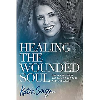 Healing the Wounded Soul by Katie Souza - 9781629991900 Book