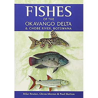 Fishes of the Okavango Delta and Chobe River by Mike Bruton - 9781775