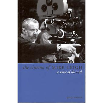 The Cinema of Mike Leigh - A Sense of the Real by Garry Watson - 97819