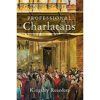 Professional Charlatans by Kingsley Reardon - 9781941634349 Book