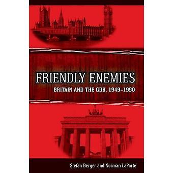 Enemigos amistosos - Gran Bretaña y la RDA - 1949-1990 por Stefan Berger-