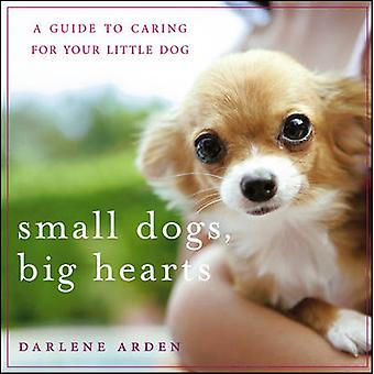 Small Dogs - Big Hearts - A Guide to Caring for Your Little Dog (Revis
