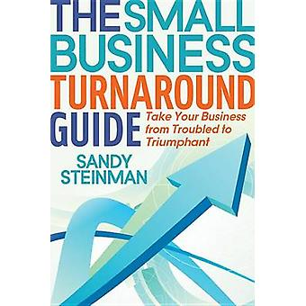 The Small Business Turnaround Guide - Take Your Business from Troubled