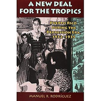 A New Deal for the Tropics: Puerto Rico During the Depression Era 1932-1935
