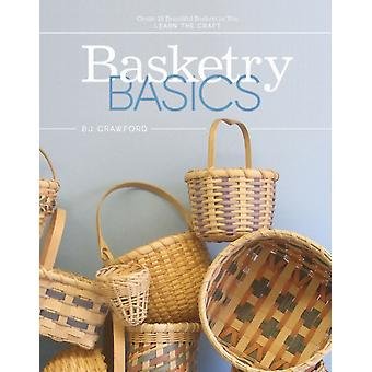 Basketry Basics Create 18 Beautiful Baskets as You Learn th by BJ Crawford