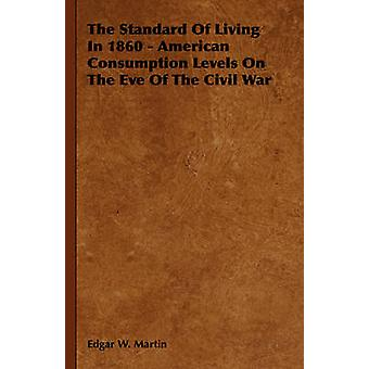 The Standard Of Living In 1860  American Consumption Levels On The Eve Of The Civil War by Martin & Edgar W.