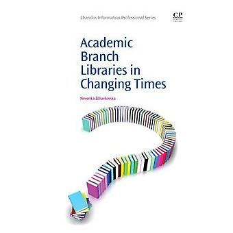 Academic Branch Libraries in Changing Times by Zdravkovska & Nevenka