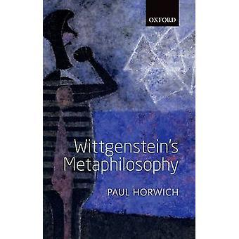 Wittgensteins Metaphilosophy by Horwich & Paul