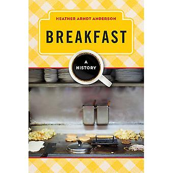 Breakfast A History by Arndt Anderson & Heather