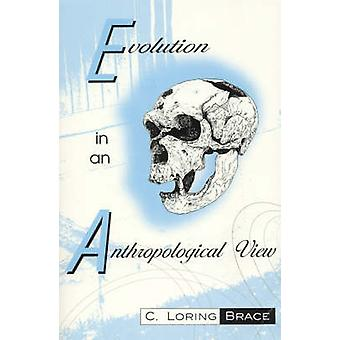 Evolution in an Anthropological View by Brace & C. Loring