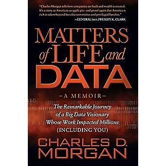 Matters of Life and Data by Charles D Morgan