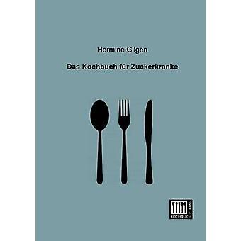 Das Kochbuch fr Zuckerkranke by Gilgen & Hermine