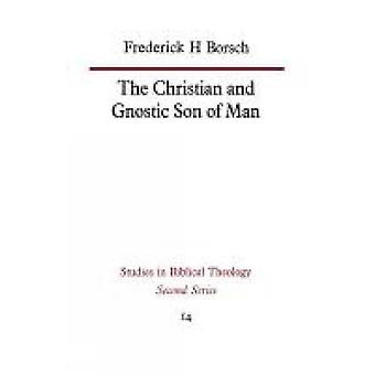 The Christian and Gnostic Son of Man by Borsch & Frederick H.