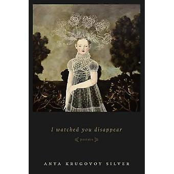 I Watched You Disappear by Silver & Anya Krugovoy