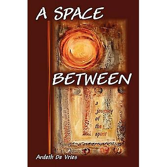 A Space Between A Journey of the Spirit by De Vries & Ardeth