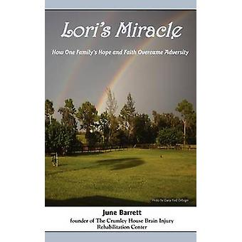 Loris Miracle How One Familys Hope and Faith Overcame Adversity by Barrett & June