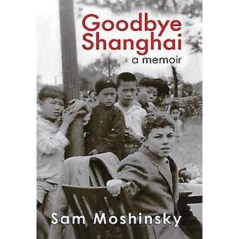 Goodbye Shanghai A Memoir by Moshinsky & Sam