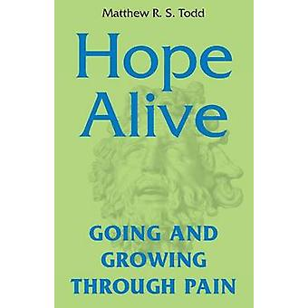 Hope Alive Going and Growing through Pain by Todd & Matthew R. S.