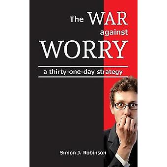 The War against Worry a thirtyoneday strategy by Robinson & Simon J