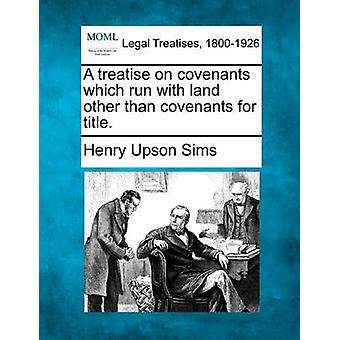 A treatise on covenants which run with land other than covenants for title. by Sims & Henry Upson