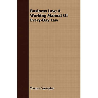 Business Law A Working Manual Of EveryDay Law by Conyngton & Thomas