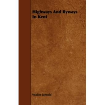 Highways and Byways in Kent by Jerrold & Walter