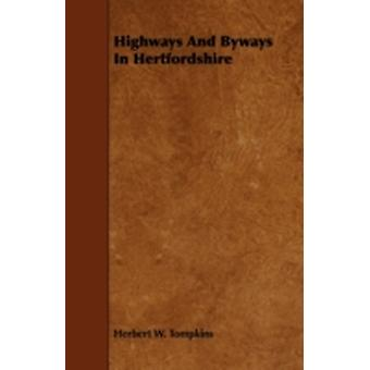 Highways And Byways In Hertfordshire by Tompkins & Herbert W.