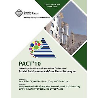PACT 10 Proceedings of the Nineteenth International Conference on Parallell Architecture and Compilation Techniques by PACT 10 Conference Committee