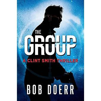 The Group A Clint Smith Thriller Book 2 by Doerr & Bob
